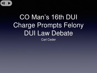 Carl Ceder - CO Man�s 16th DUI Charge Prompts Felony DUI Law
