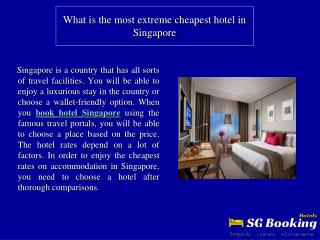 What is the most extreme cheapest hotel in Singapore