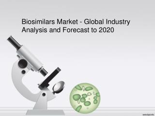 Biosimilars Market - Global Industry Analysis and Forecast t