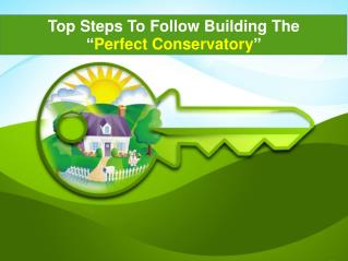 Top Steps To Follow Building Perfect Conservatory