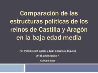 Comparaci n de las estructuras pol ticas de los reinos de Castilla y Arag n en la baja edad media