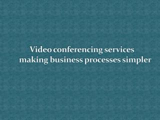 Video conferencing services making business processes simple