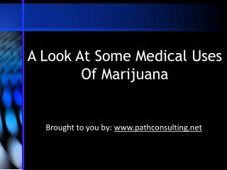 A Look At Some Medical Uses Of Marijuana