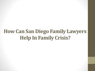 How Can San Diego Family Lawyers Help In Family Crisis?