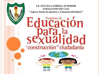 I.E. ESCUELA NORMAL SUPERIOR  FARALLONES DE CALI  Aqu  se forma la maestra y el maestro del futuro