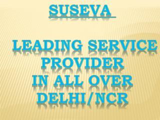 suseva service in Delhi/Ncr