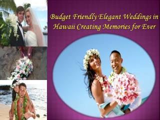Elegant Weddings in Hawaii Creating Memories for Ever