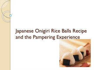 Japanese onigiri rice balls recipe and the pampering