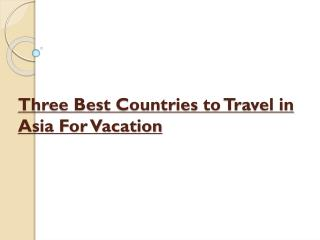Three best countries to travel in asia for vacation