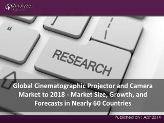 Global Cinematographic Projector and Camera Market to 2018
