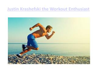 Justin Krashefski the Workout Enthusiast
