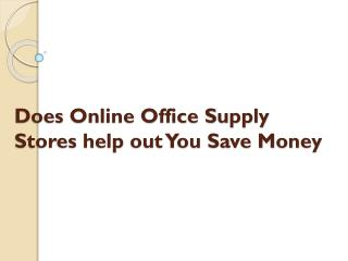 Does online office supply stores help out you save money