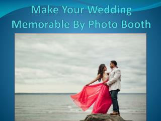 Make Your Wedding Memorable By Photo Booth