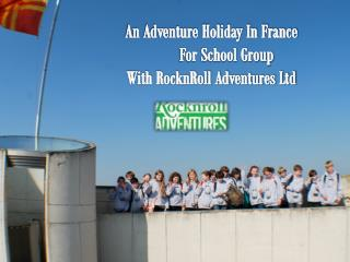 French School Trips - RocknRoll Adventure Ltd