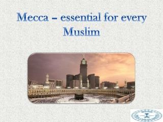 Mecca � essential for every Muslim
