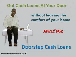 Doorstep Cash Loans - Key to Solve Your Money Troubles At Yo