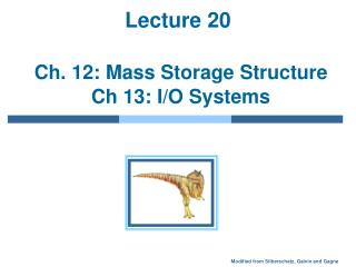 Lecture 20   Ch. 12: Mass Storage Structure  Ch 13: I