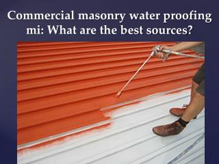 Commercial masonry water proofing mi: What are the best sour