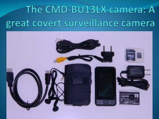 The CMD-BU13LX camera: A great covert surveillance camera