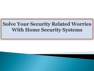Solve Your Security Related Worries With Home Security Syste