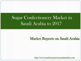 Sugar Confectionery Market in Saudi Arabia to 2017
