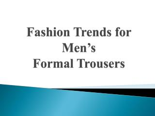 Fashion Trends for Men's Formal Trousers