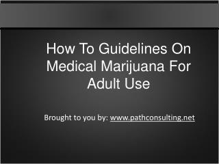 How To Guidelines On Medical Marijuana For Adult Use