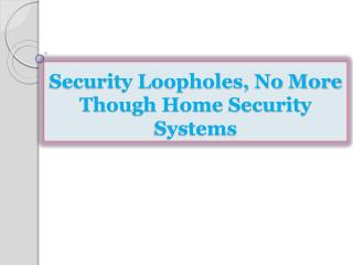 Security Loopholes, No More Though Home Security Systems