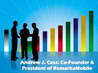 Andrew J. Cass: Co-Founder & President of RemarkaMobile