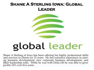 Shane A Sterling Iowa: Global Leader