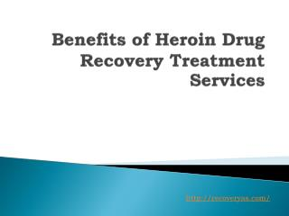 Benefits of Heroin Drug Recovery Treatment Services