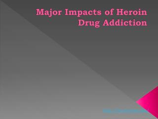 Major Impacts of Heroin Drug Addiction
