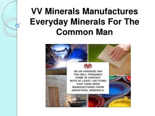 VV Minerals Manufactures Everyday Minerals For The Common Ma