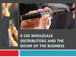 E Cig Wholesale Distributors and The Boom of the Business