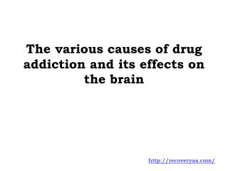The various causes of drug addiction and its effects