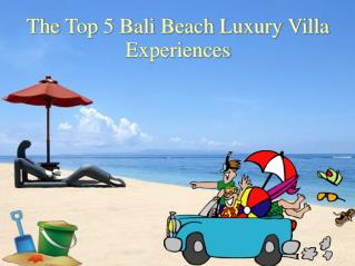 The Top 5 Bali Beach Luxury Villa Experiences