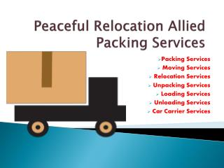 Peaceful relocation allied packing moving services