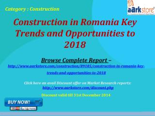 Construction in Romania Key Trends and Opportunities to 2018