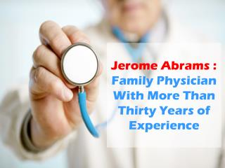 Jerome Abrams - Family Physician With More Than Thirty Years of Experience