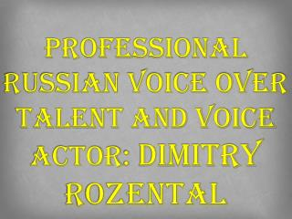 Professional Russian Voice Over Talent and Voice Actor