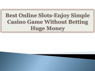 Best Online Slots-Enjoy Simple Casino Game Without Betting H