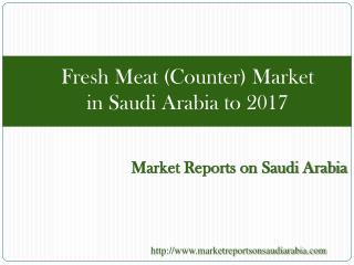 Fresh Meat (Counter) Market in Saudi Arbia to 2017
