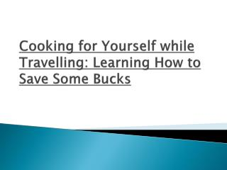 Cooking for yourself while travelling - Learning How to save
