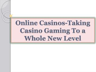 Online Casinos-Taking Casino Gaming To a Whole New Level