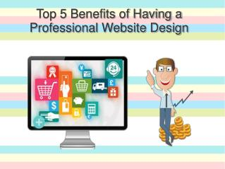 Top 5 Benefits of Having a Professional Website Design
