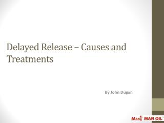 Delayed Release � Causes and Treatments