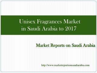 Unisex Fragrances Market in Saudi Arabia to 2017