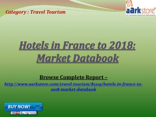 Aarkstore - Hotels in France to 2018: Market Databook