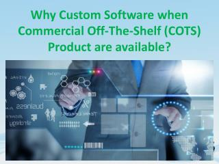 Why Custom Software when COTS Product are available?