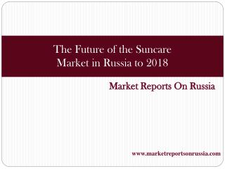 The Future of the Suncare Market in Russia to 2018